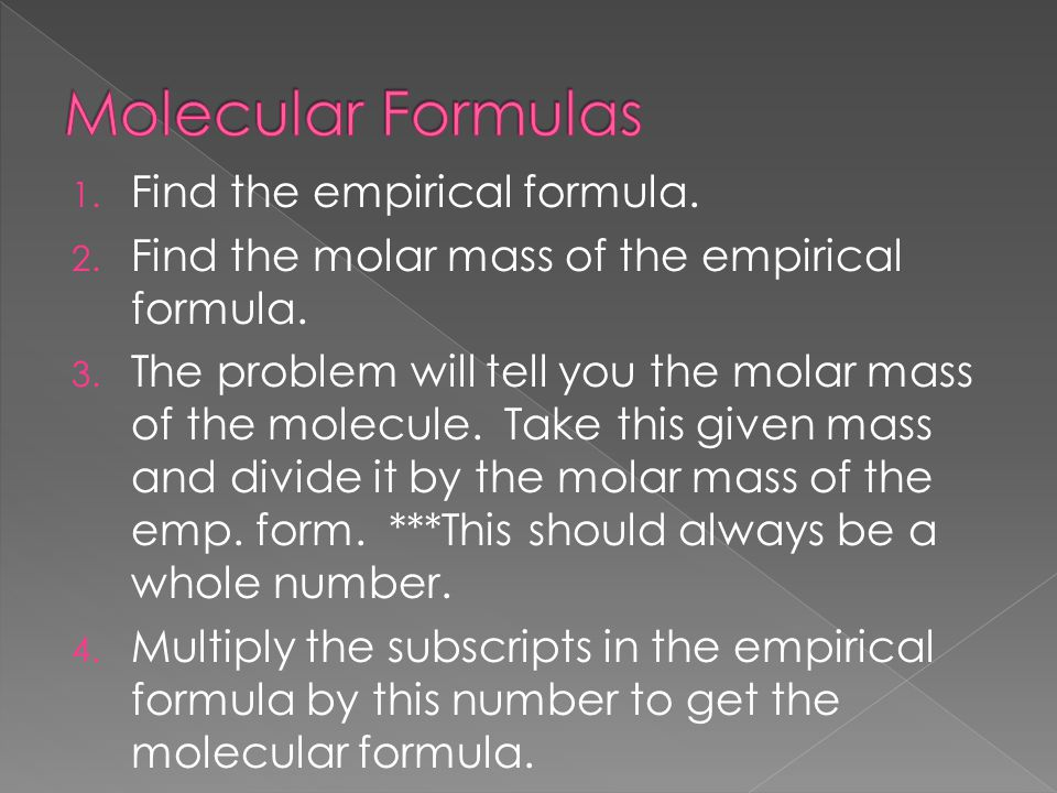 1. Find the empirical formula. 2. Find the molar mass of the empirical formula.