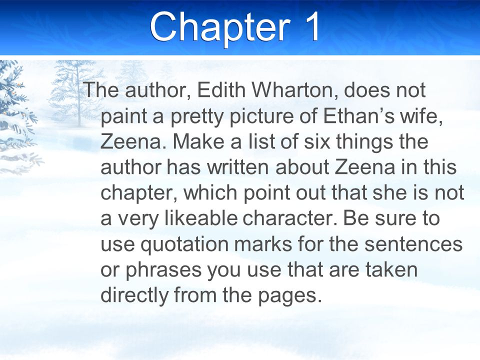 Chapter 1 The author, Edith Wharton, does not paint a pretty picture of Ethan's wife, Zeena. Make a list of six things the author has written about Ze