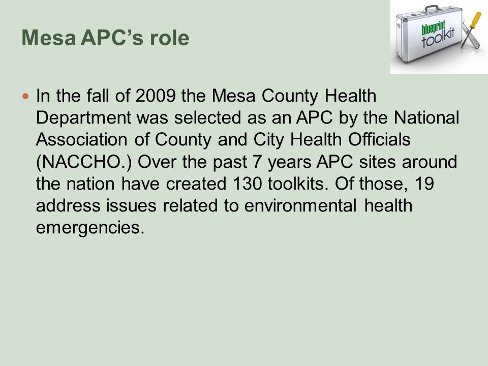 Mesa APC's role In the fall of 2009 the Mesa County Health Department was selected as an APC by the National Association of County and City Health Officials (NACCHO.) Over the past 7 years APC sites around the nation have created 130 toolkits.