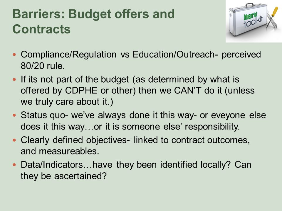 Barriers: Budget offers and Contracts Compliance/Regulation vs Education/Outreach- perceived 80/20 rule.
