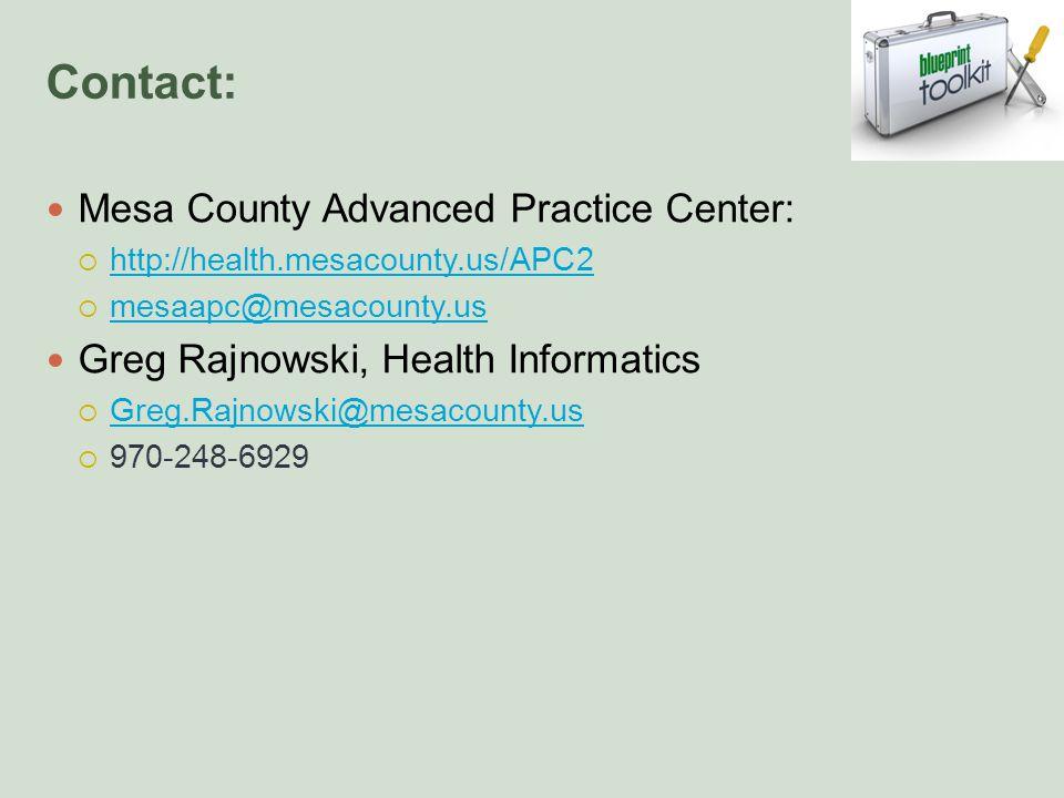 Contact: Mesa County Advanced Practice Center:  http://health.mesacounty.us/APC2 http://health.mesacounty.us/APC2  mesaapc@mesacounty.us mesaapc@mesacounty.us Greg Rajnowski, Health Informatics  Greg.Rajnowski@mesacounty.us Greg.Rajnowski@mesacounty.us  970-248-6929