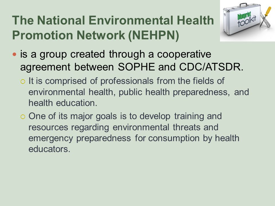 The National Environmental Health Promotion Network (NEHPN) is a group created through a cooperative agreement between SOPHE and CDC/ATSDR.