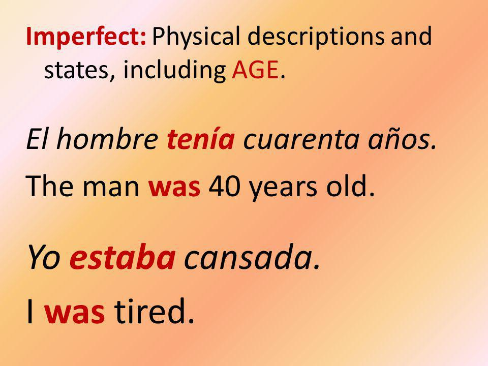 Imperfect: Physical descriptions and states, including AGE.