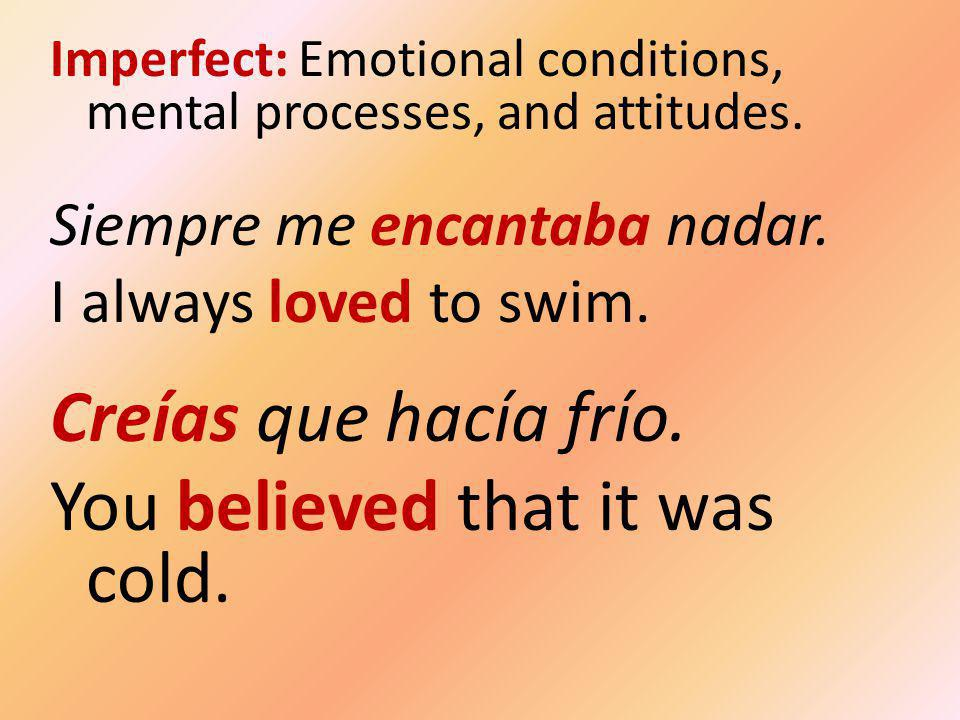 Imperfect: Emotional conditions, mental processes, and attitudes.
