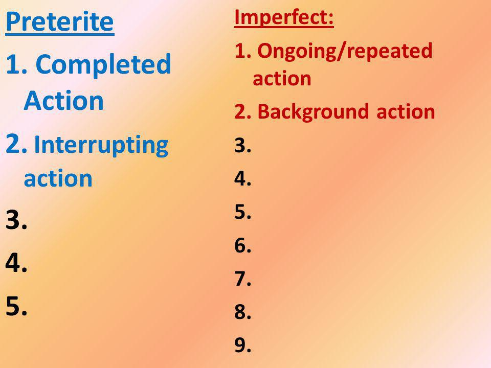 Preterite 1. Completed Action 2. Interrupting action 3.