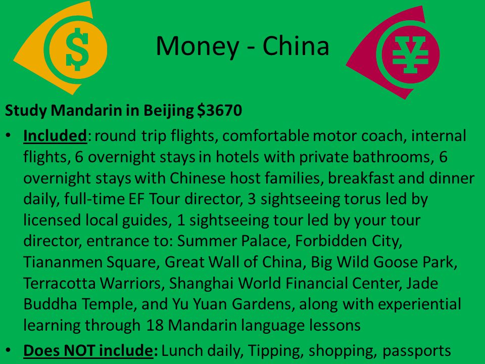 Money - China Study Mandarin in Beijing $3670 Included: round trip flights, comfortable motor coach, internal flights, 6 overnight stays in hotels wit