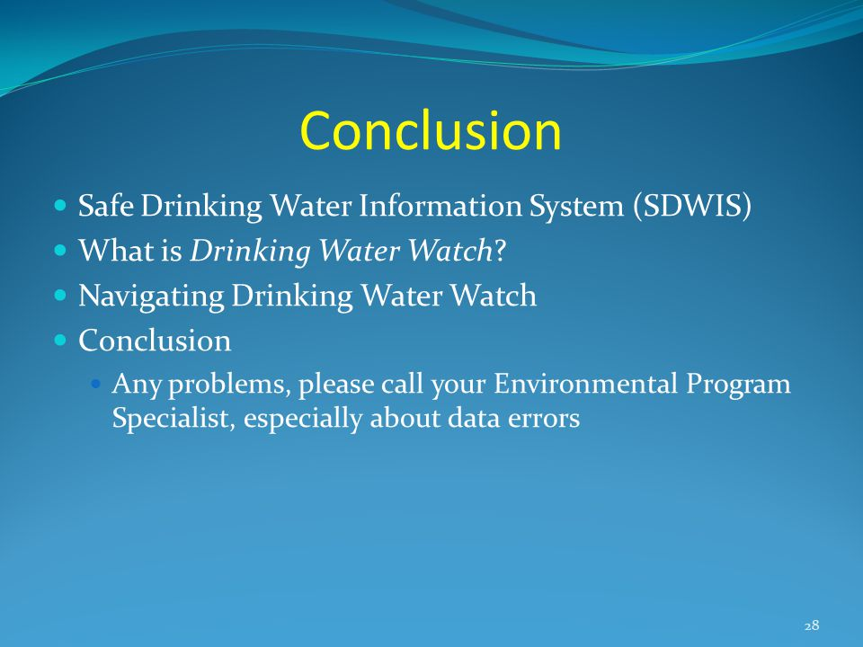 Conclusion Safe Drinking Water Information System (SDWIS) What is Drinking Water Watch.