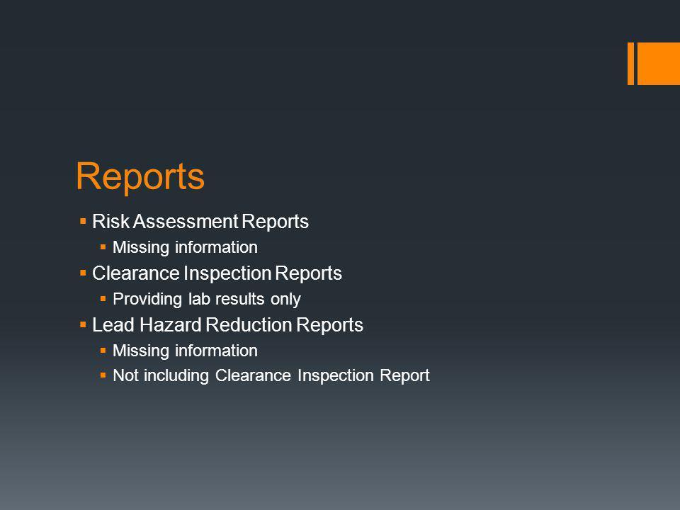 Reports  Risk Assessment Reports  Missing information  Clearance Inspection Reports  Providing lab results only  Lead Hazard Reduction Reports  Missing information  Not including Clearance Inspection Report
