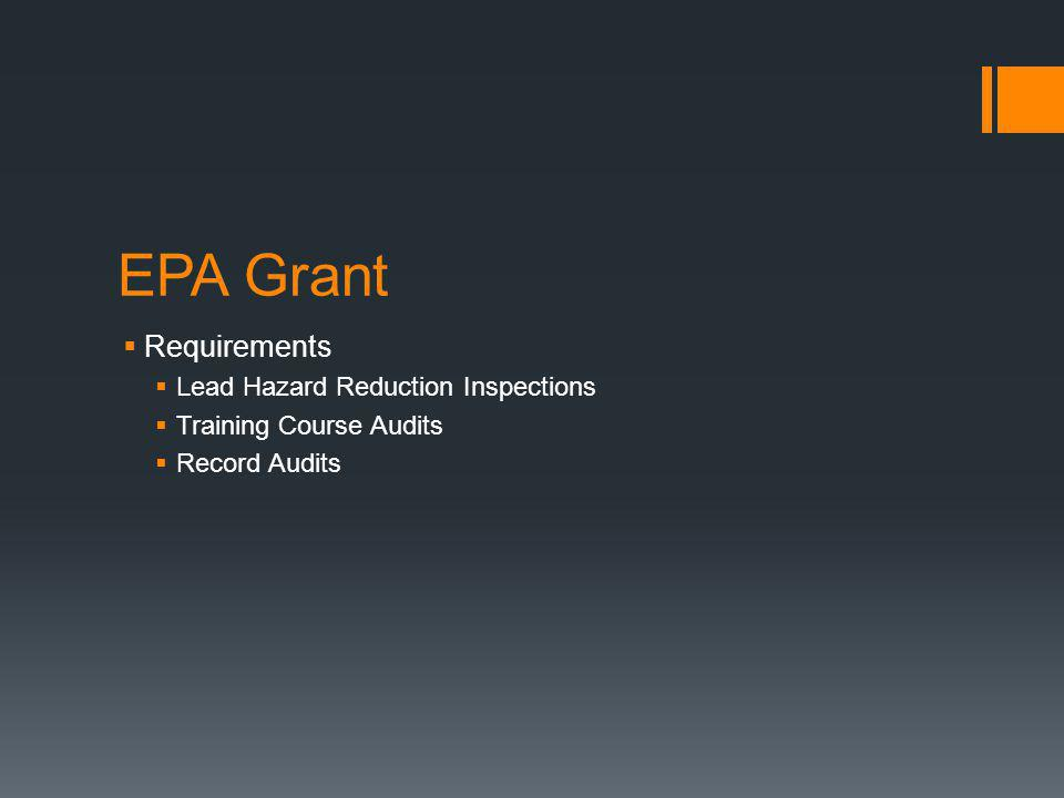 EPA Grant  Requirements  Lead Hazard Reduction Inspections  Training Course Audits  Record Audits