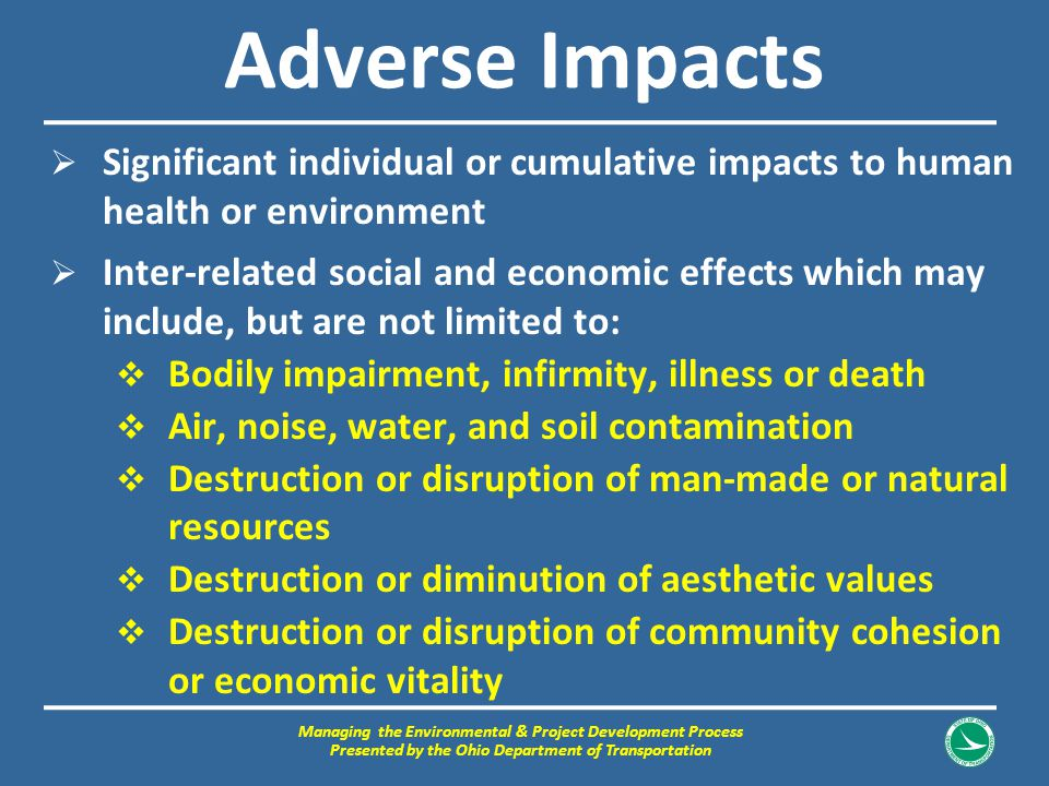Adverse Impacts  Significant individual or cumulative impacts to human health or environment  Inter-related social and economic effects which may in