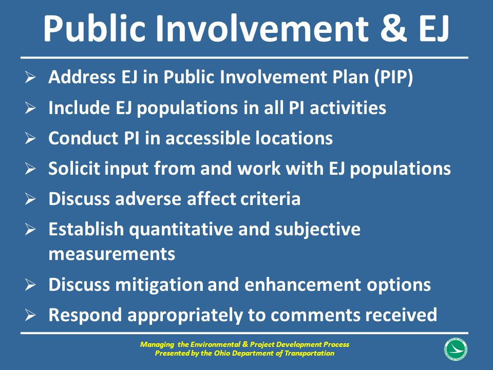 Public Involvement & EJ  Address EJ in Public Involvement Plan (PIP)  Include EJ populations in all PI activities  Conduct PI in accessible locatio