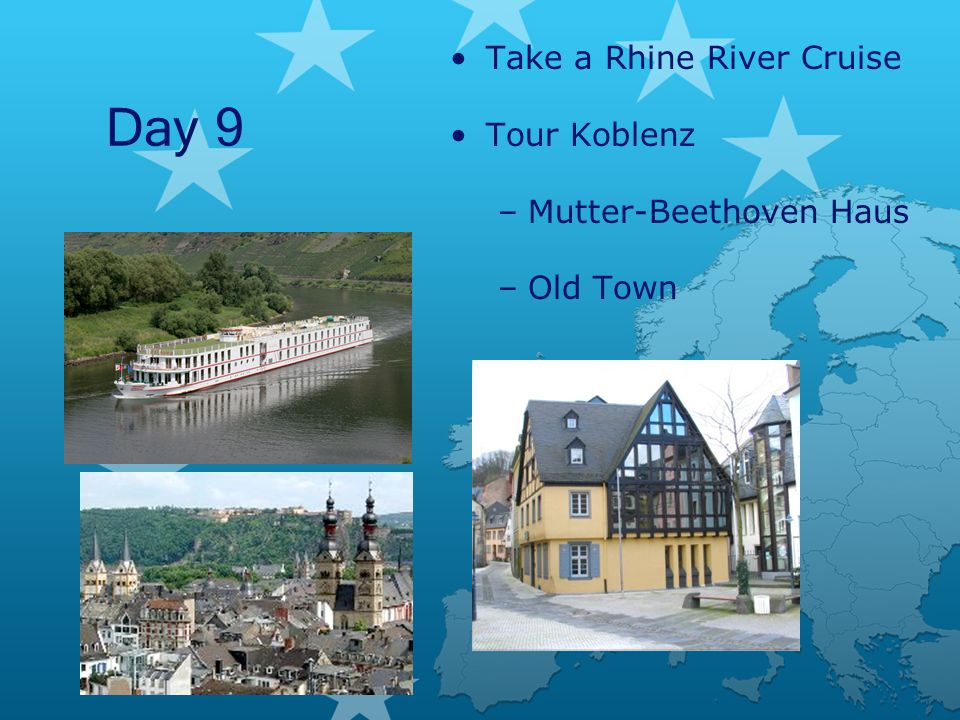 Day 9 Take a Rhine River Cruise Tour Koblenz –Mutter-Beethoven Haus –Old Town