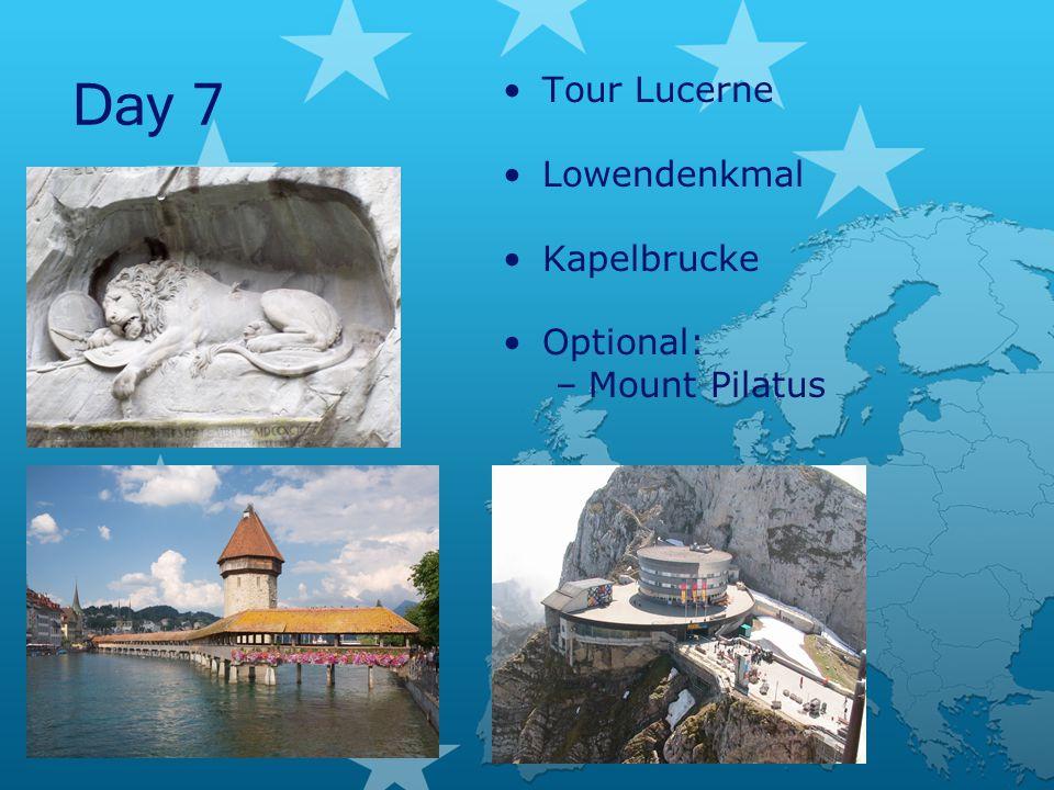 Day 7 Tour Lucerne Lowendenkmal Kapelbrucke Optional: –Mount Pilatus