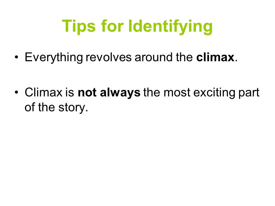 Tips for Identifying Everything revolves around the climax. Climax is not always the most exciting part of the story.