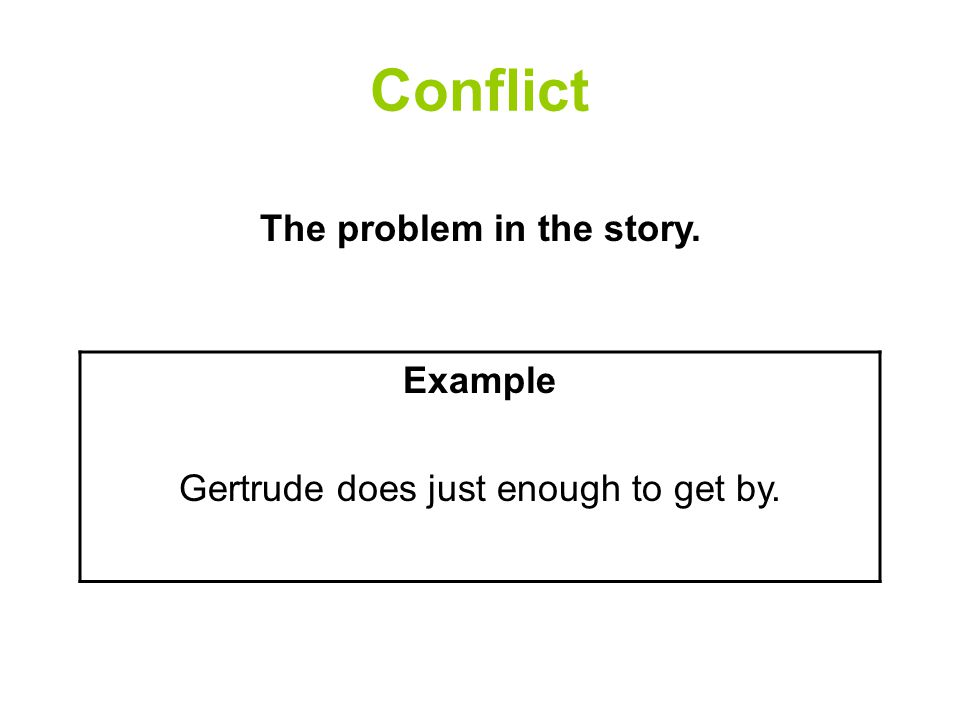 Conflict Example Gertrude does just enough to get by. The problem in the story.