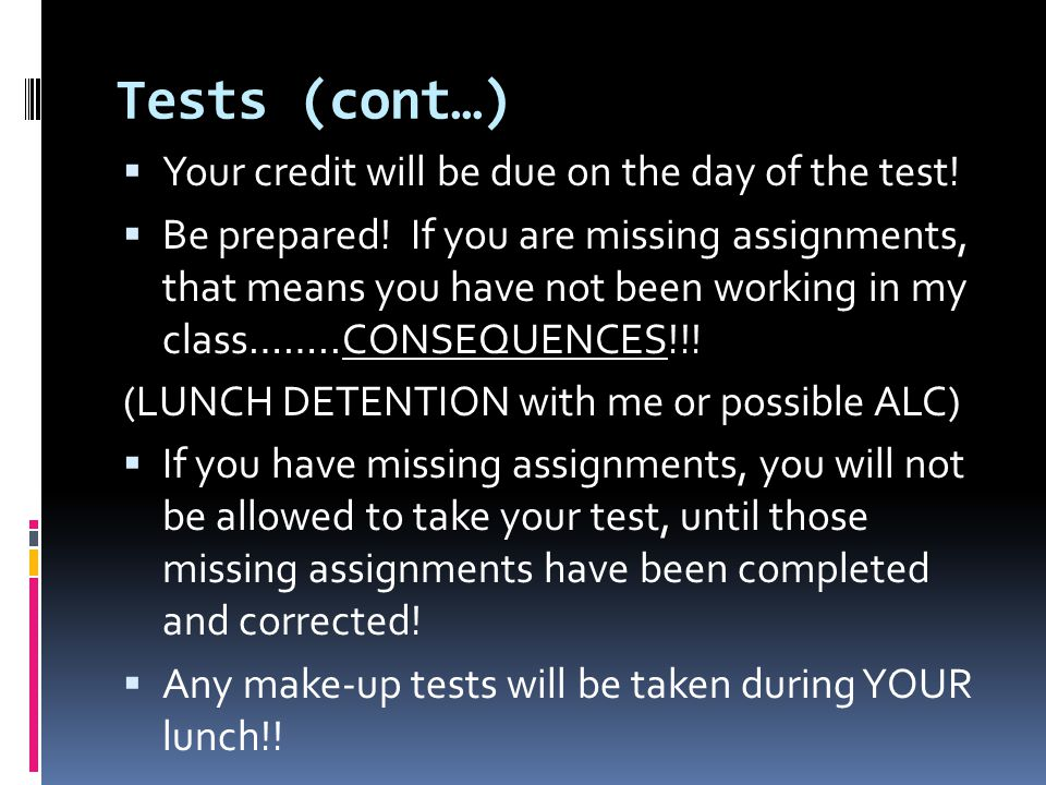 Tests (cont…)  Your credit will be due on the day of the test.