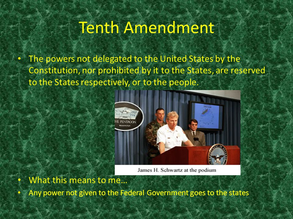 Tenth Amendment The powers not delegated to the United States by the Constitution, nor prohibited by it to the States, are reserved to the States resp