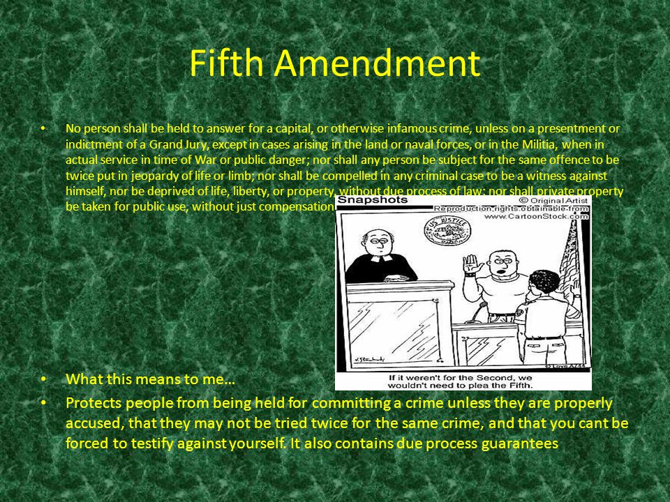 Fifth Amendment No person shall be held to answer for a capital, or otherwise infamous crime, unless on a presentment or indictment of a Grand Jury, e