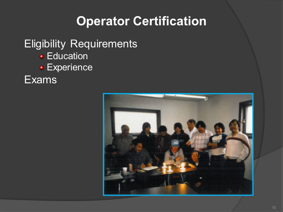 Operator Certification Eligibility Requirements Education Experience Exams 16