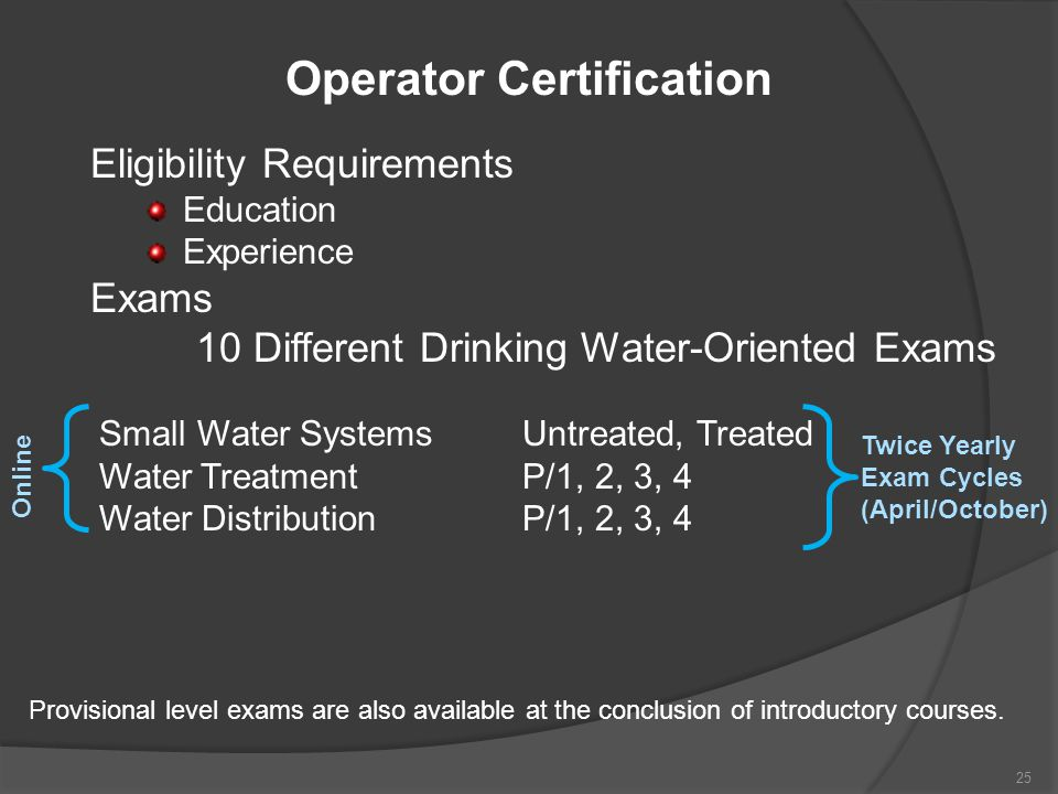 Operator Certification Eligibility Requirements Education Experience Exams 10 Different Drinking Water-Oriented Exams Small Water SystemsUntreated, Tr