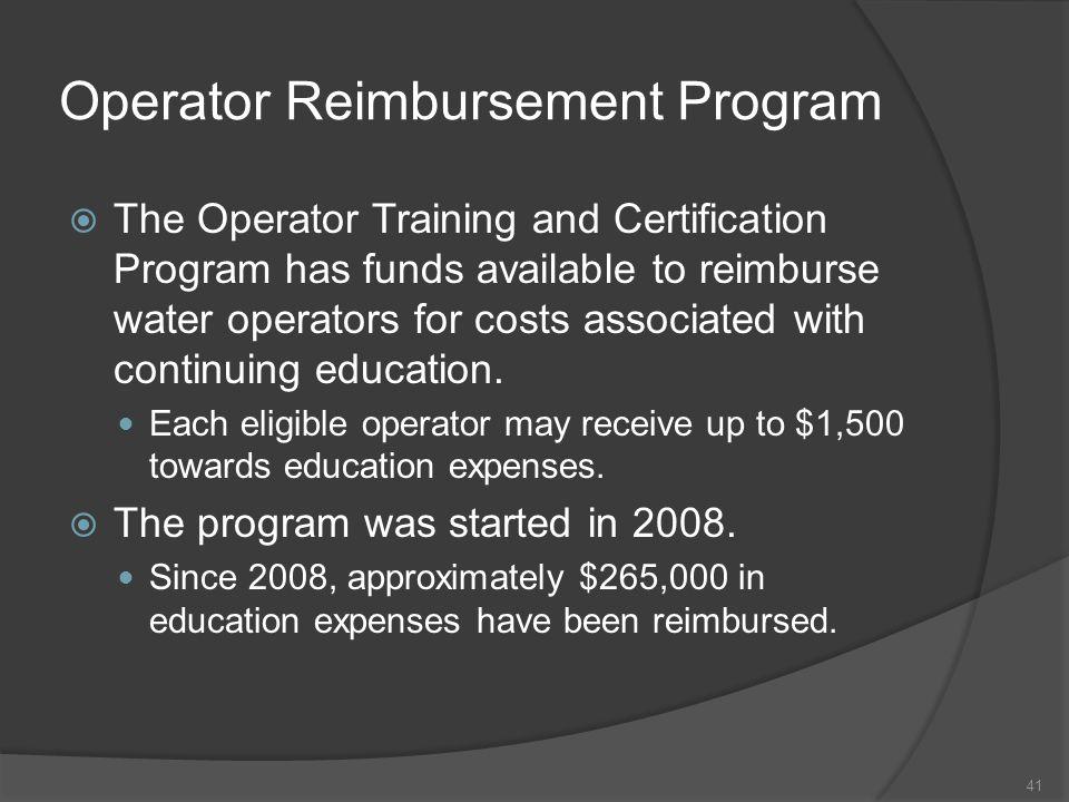 Operator Reimbursement Program  The Operator Training and Certification Program has funds available to reimburse water operators for costs associated