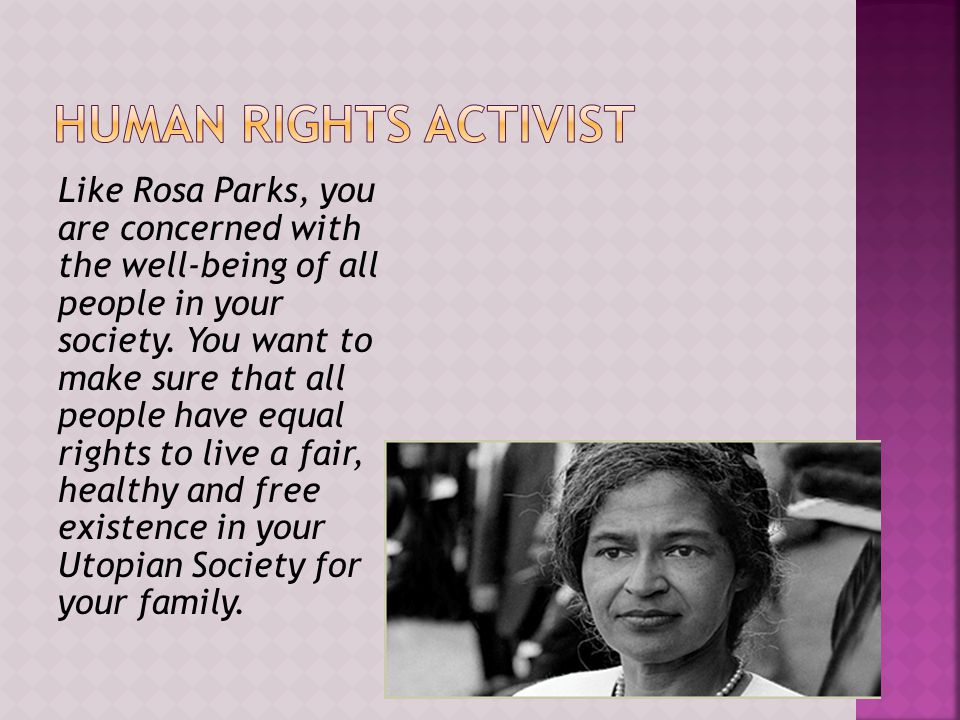 Like Rosa Parks, you are concerned with the well-being of all people in your society.