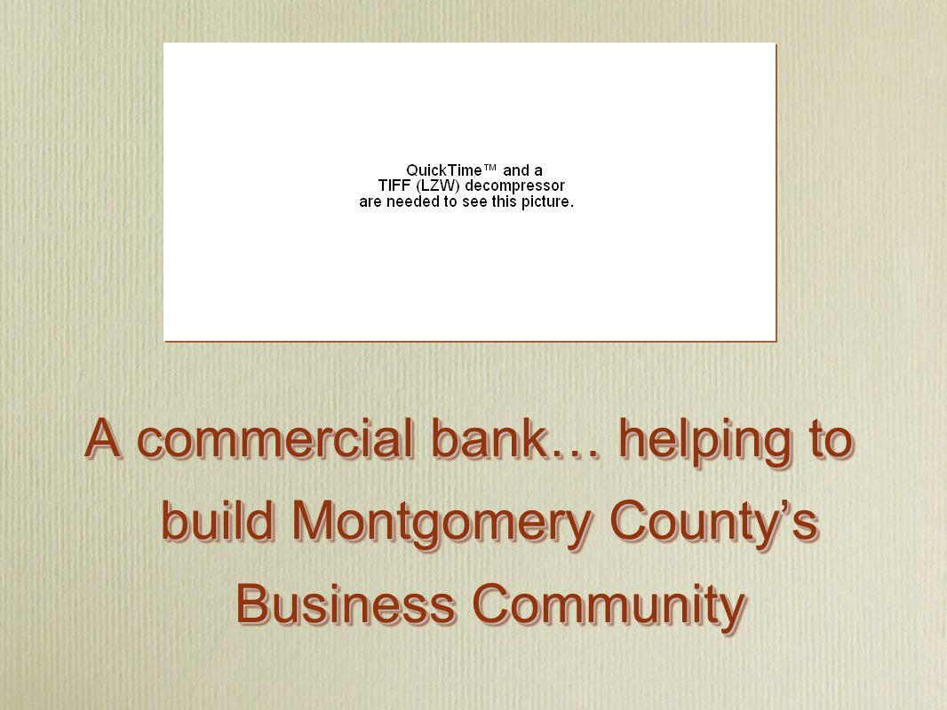 A commercial bank… helping to build Montgomery County's Business Community