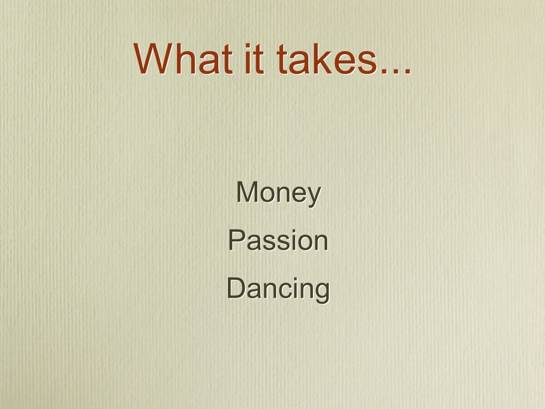 Money Passion Dancing Money Passion Dancing What it takes...