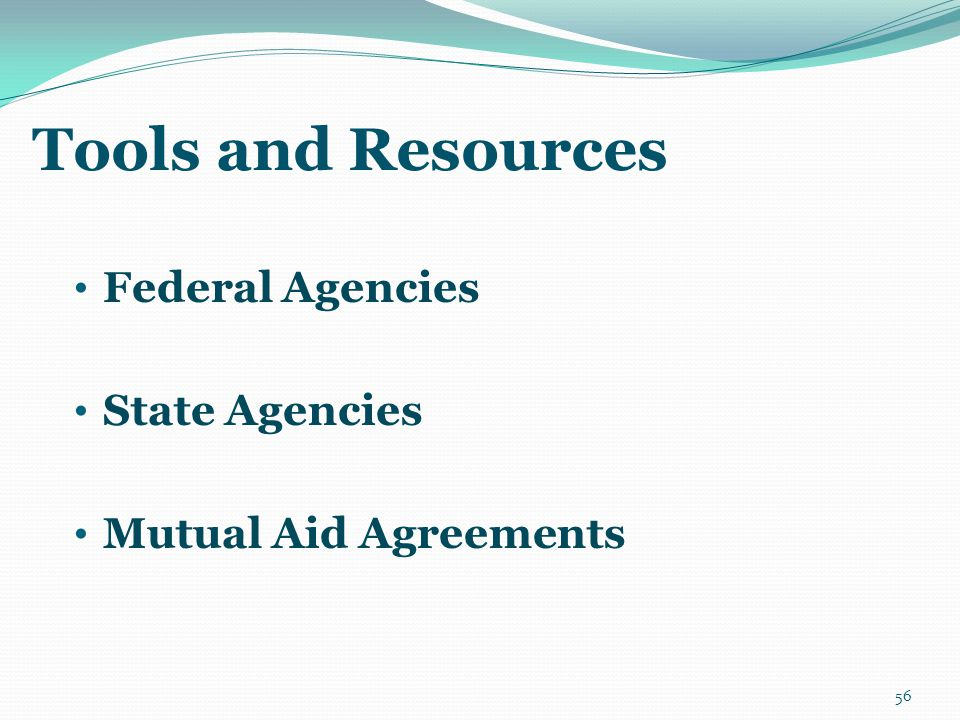 Tools and Resources Federal Agencies State Agencies Mutual Aid Agreements 56