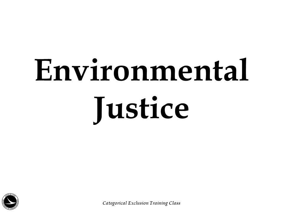 Environmental Justice Categorical Exclusion Training Class