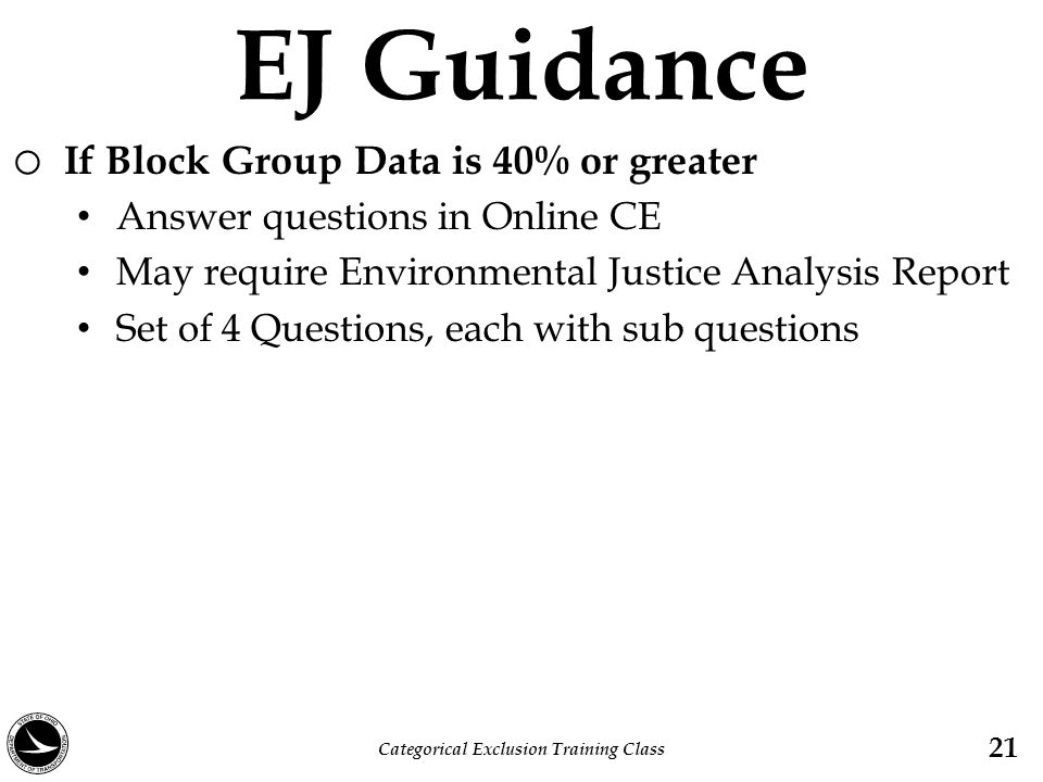EJ Guidance o If Block Group Data is 40% or greater Answer questions in Online CE May require Environmental Justice Analysis Report Set of 4 Questions