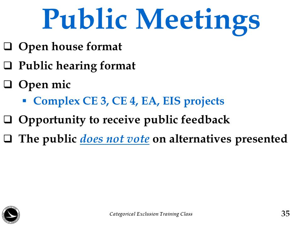 Public Meetings  Open house format  Public hearing format  Open mic  Complex CE 3, CE 4, EA, EIS projects  Opportunity to receive public feedback