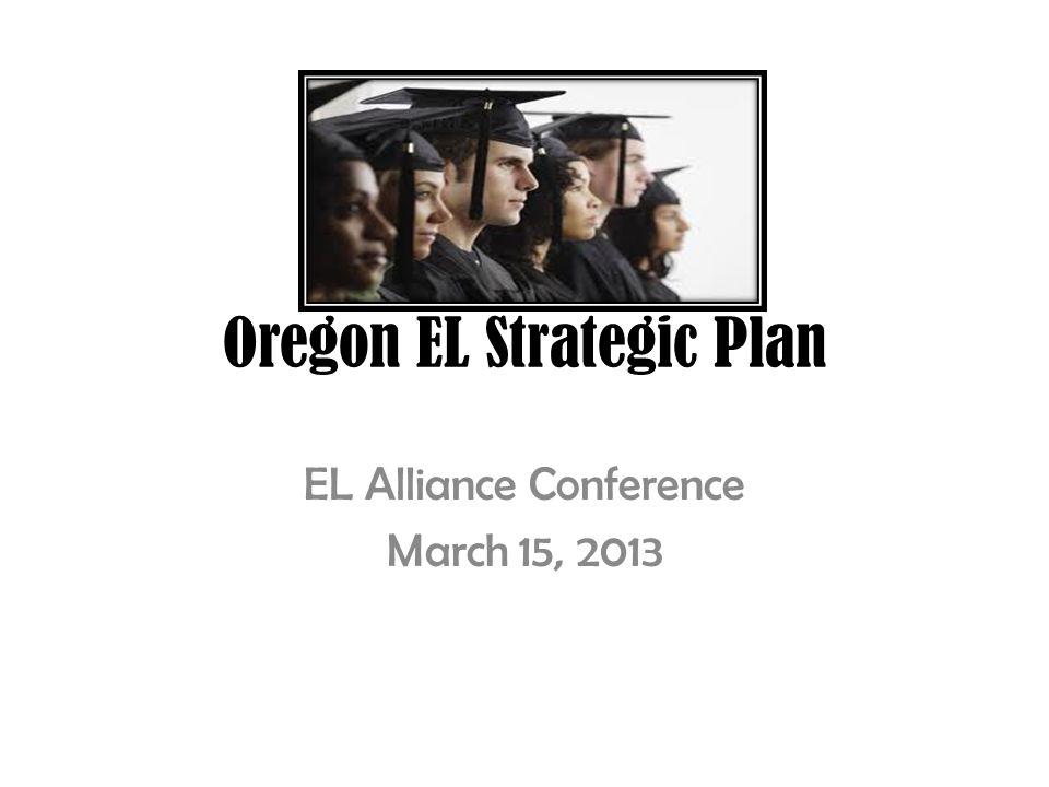 Oregon EL Strategic Plan EL Alliance Conference March 15, 2013