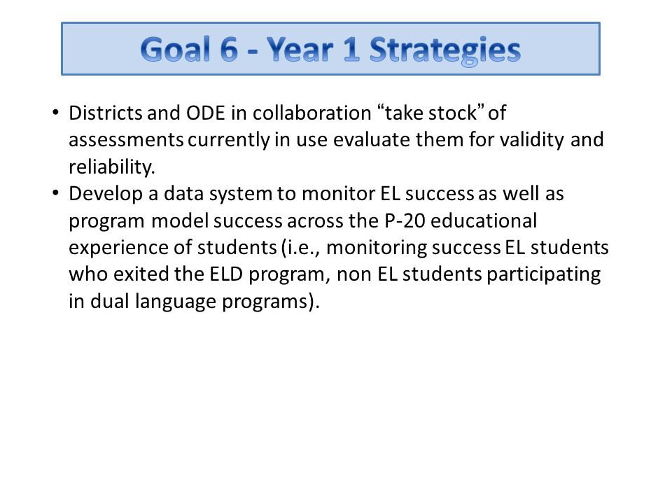 """Districts and ODE in collaboration """"take stock"""" of assessments currently in use evaluate them for validity and reliability. Develop a data system to m"""