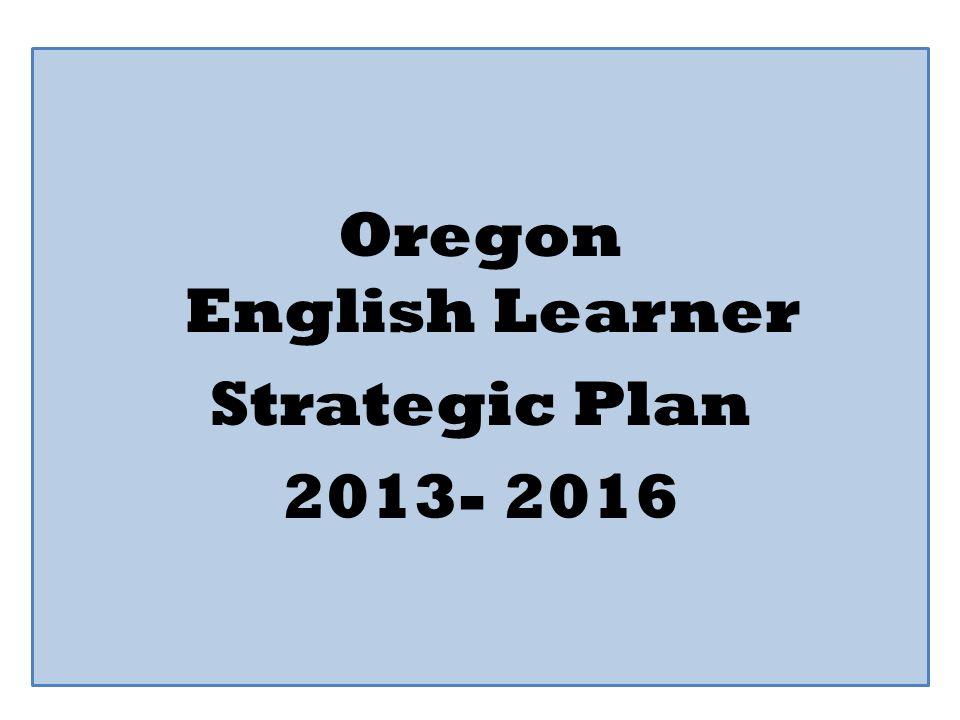 Oregon English Learner Strategic Plan 2013- 2016