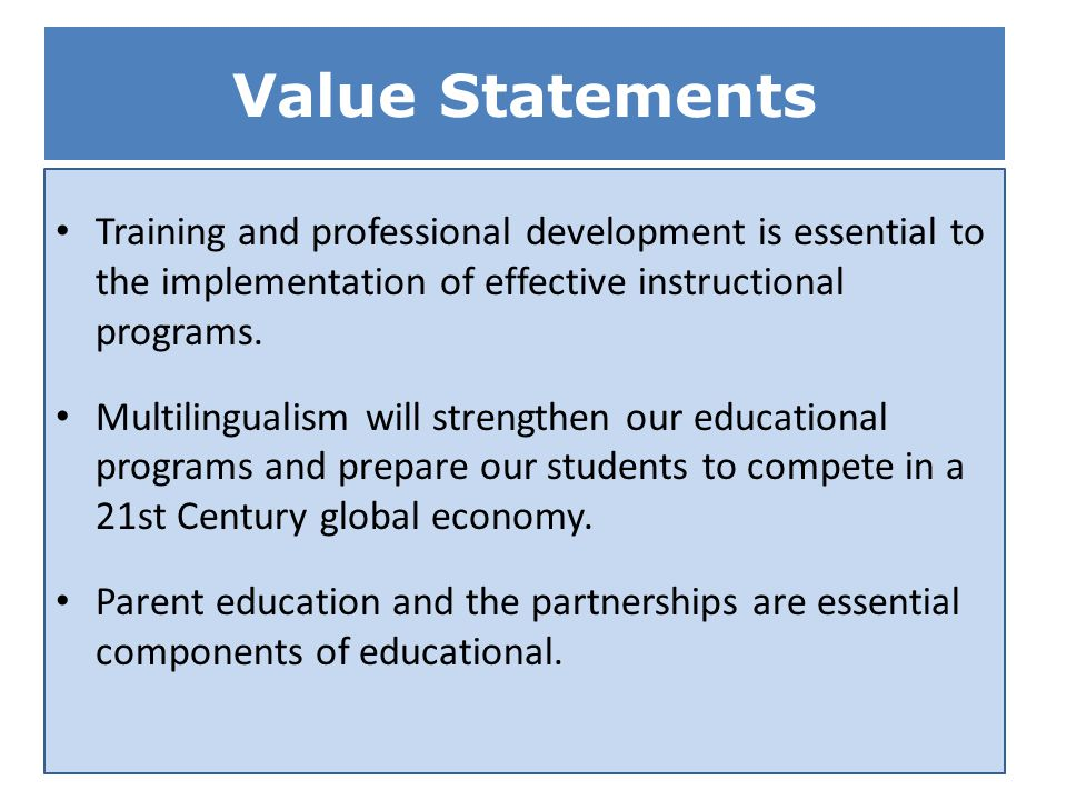 Value Statements Training and professional development is essential to the implementation of effective instructional programs. Multilingualism will st