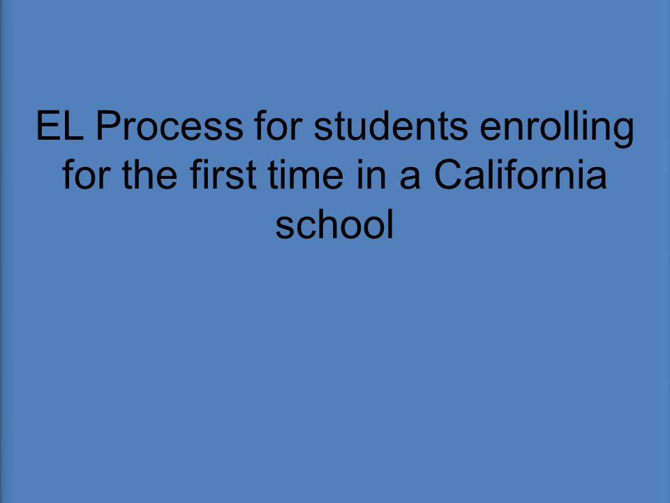 EL Process for students enrolling for the first time in a California school