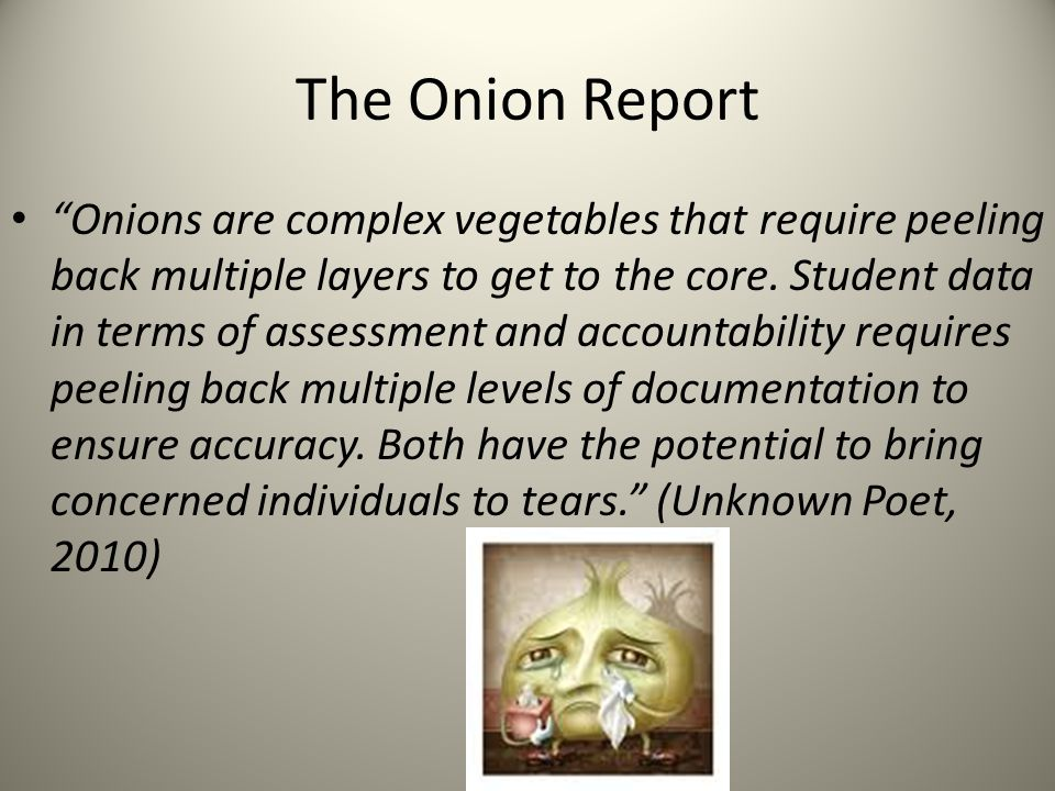The Onion Report Onions are complex vegetables that require peeling back multiple layers to get to the core.