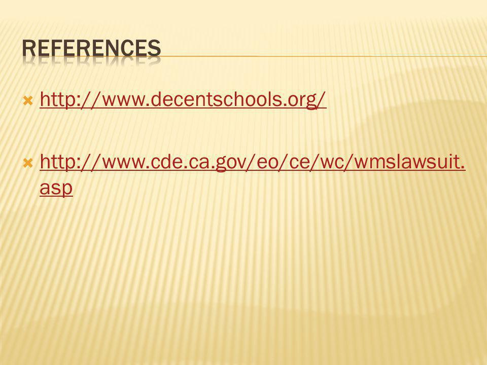  http://www.decentschools.org/ http://www.decentschools.org/  http://www.cde.ca.gov/eo/ce/wc/wmslawsuit.