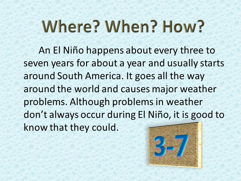 Some things that El Niño can cause are floods, land slides, and droughts.