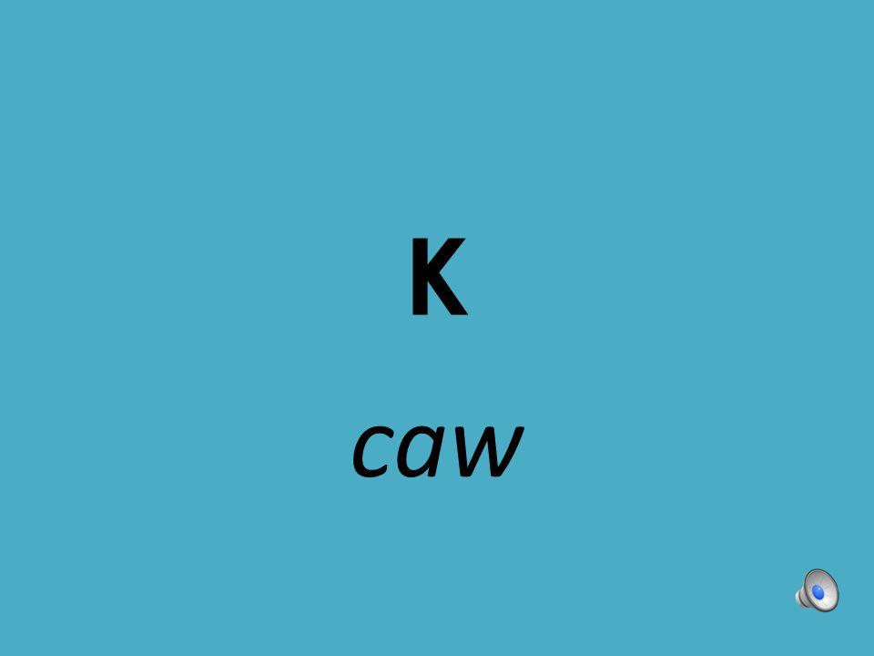 K caw