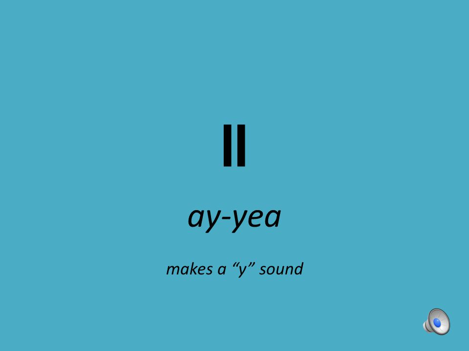 """ll ay-yea makes a """"y"""" sound"""