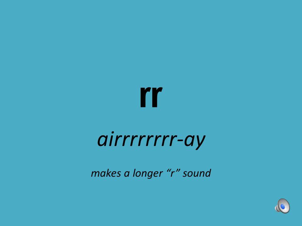 """rr airrrrrrrr-ay makes a longer """"r"""" sound"""