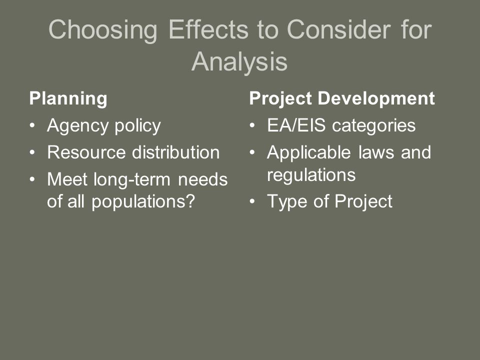 Choosing Effects to Consider for Analysis Planning Agency policy Resource distribution Meet long-term needs of all populations.