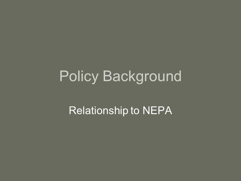 Policy Background Relationship to NEPA