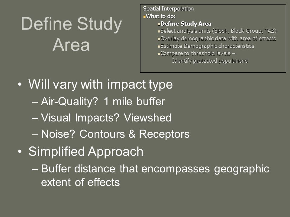 Define Study Area Will vary with impact type –Air-Quality.