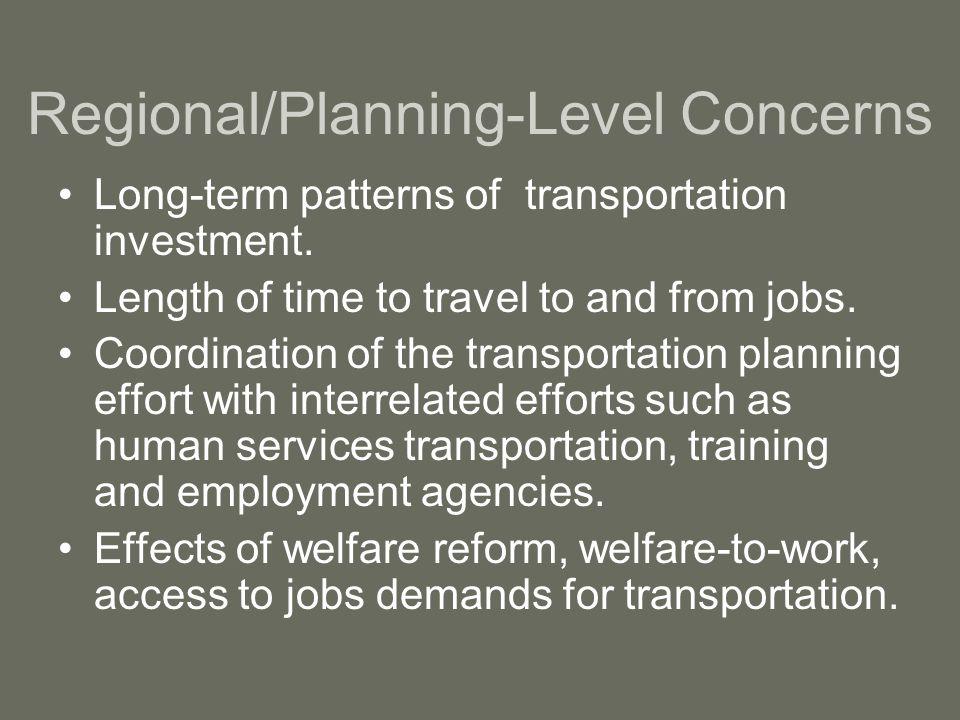 Regional/Planning-Level Concerns Long-term patterns of transportation investment.