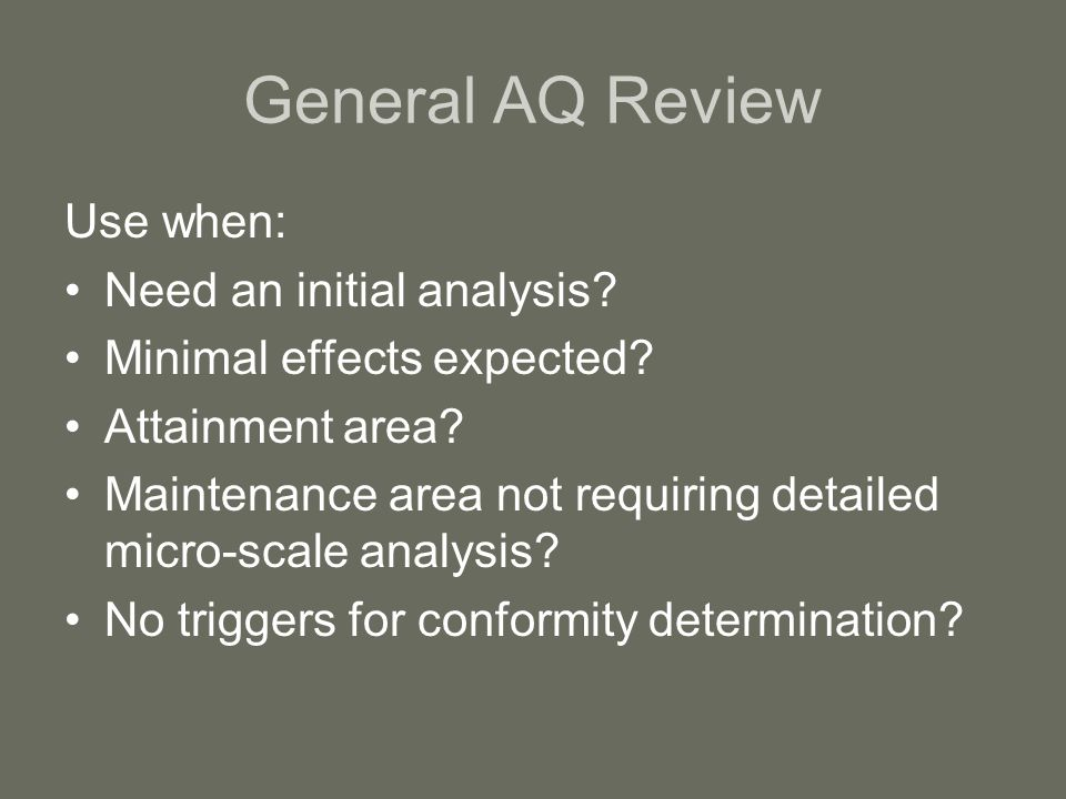 General AQ Review Use when: Need an initial analysis.