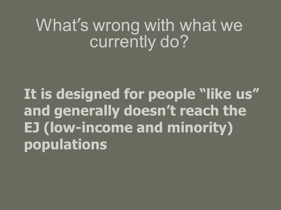 What ' s wrong with what we currently do.