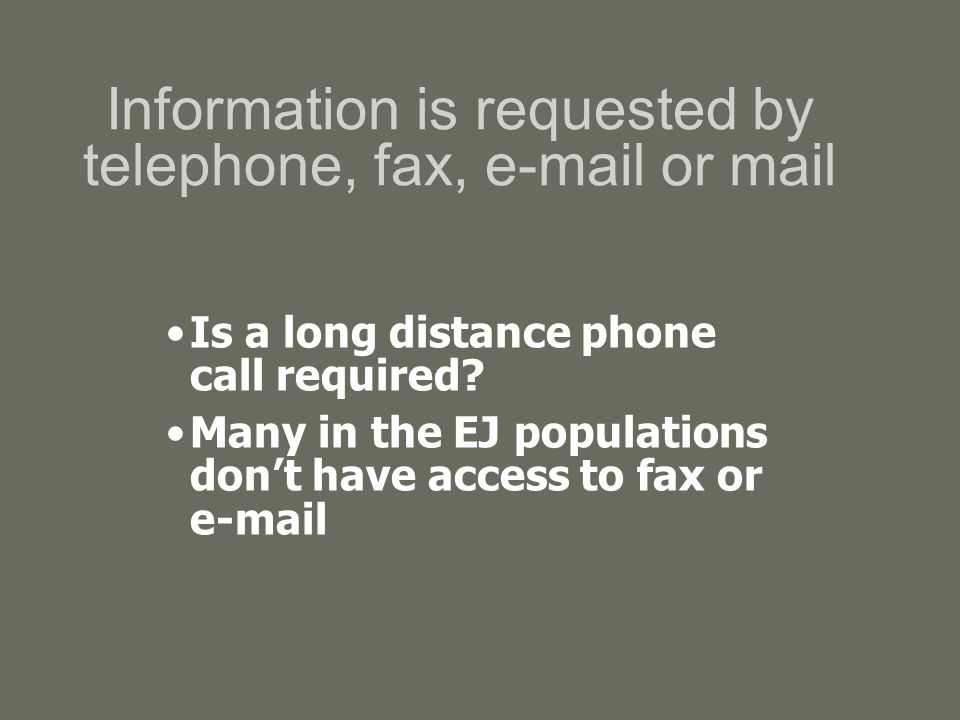 Information is requested by telephone, fax, e-mail or mail Is a long distance phone call required.